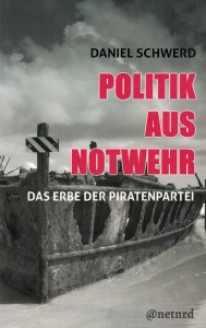 Buch: Politik aus Notwehr, Daniel Schwerd