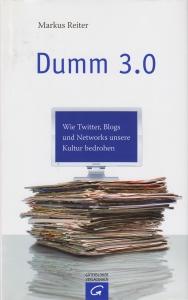Buch: Dumm 3.0 – Wie Twitter, Blogs und Networks unsere Kultur bedrohen