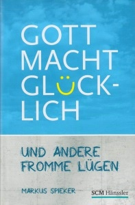 Titelseite: Gott macht glücklich - und andere fromme Lügen